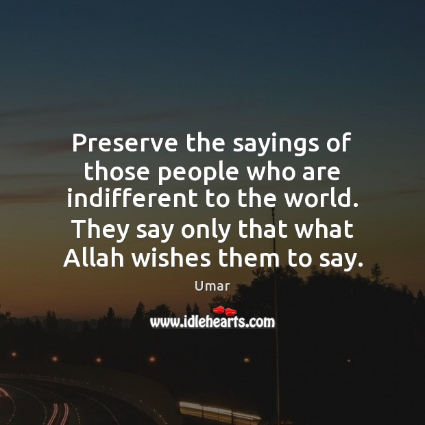 Preserve the sayings of those people who are indifferent to the world. Image