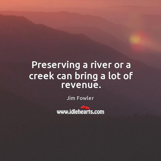 Preserving a river or a creek can bring a lot of revenue. Image