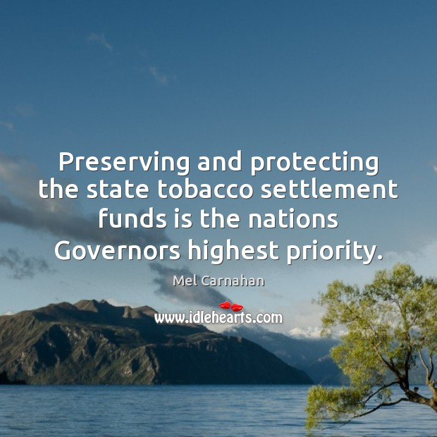 Preserving and protecting the state tobacco settlement funds is the nations Governors Mel Carnahan Picture Quote