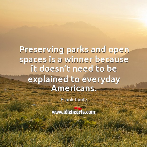 Preserving parks and open spaces is a winner because it doesn't need to be explained to everyday americans. Image