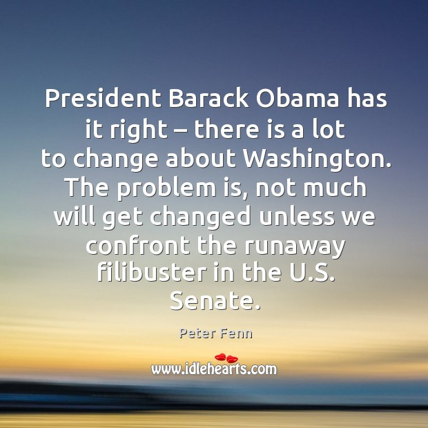 President barack obama has it right – there is a lot to change about washington. Image