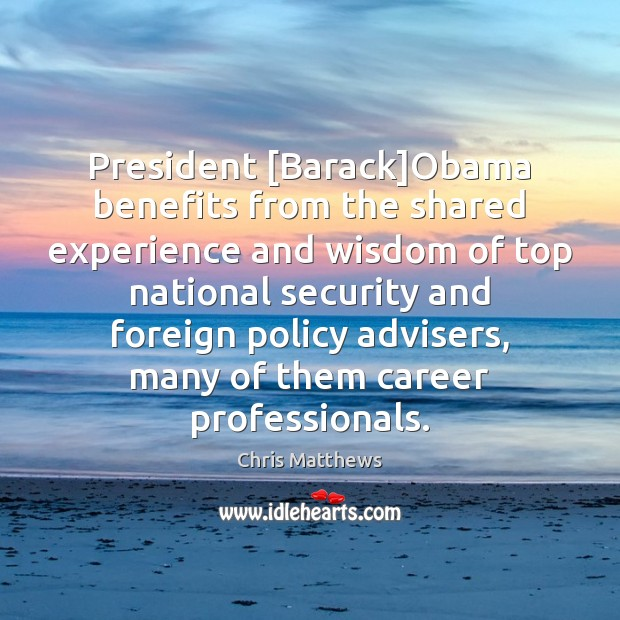 Image, President [Barack]Obama benefits from the shared experience and wisdom of top