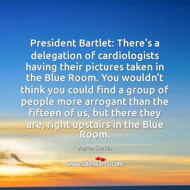 Image, President Bartlet: There's a delegation of cardiologists having their pictures taken in