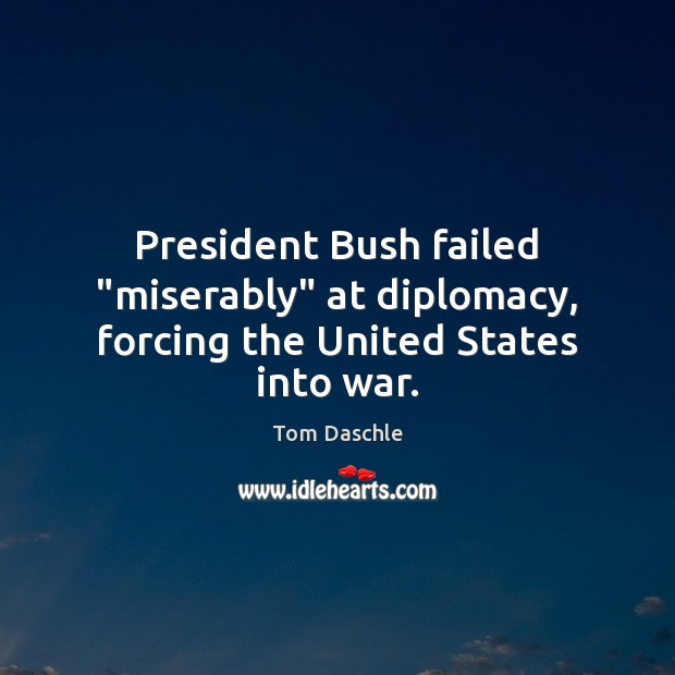 """Image, President Bush failed """"miserably"""" at diplomacy, forcing the United States into war."""
