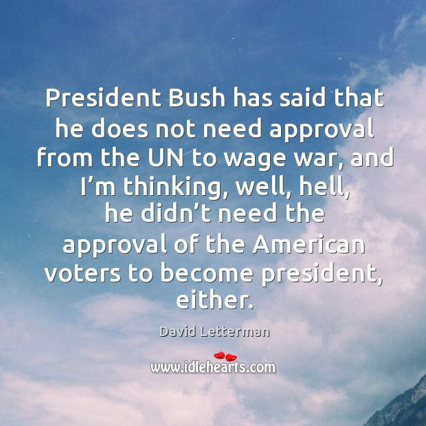 Image, President bush has said that he does not need approval from the un to wage war