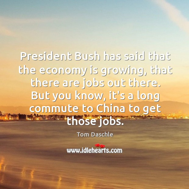 Image, President Bush has said that the economy is growing, that there are