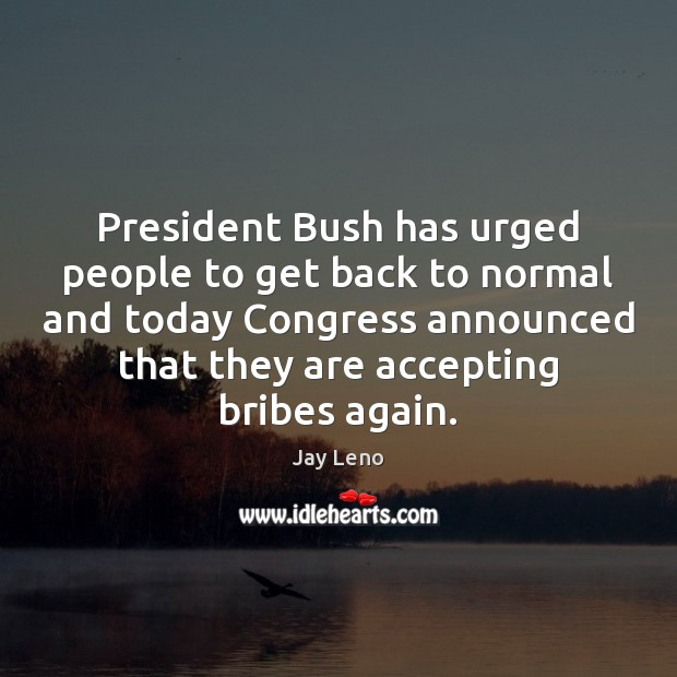President Bush has urged people to get back to normal and today Image
