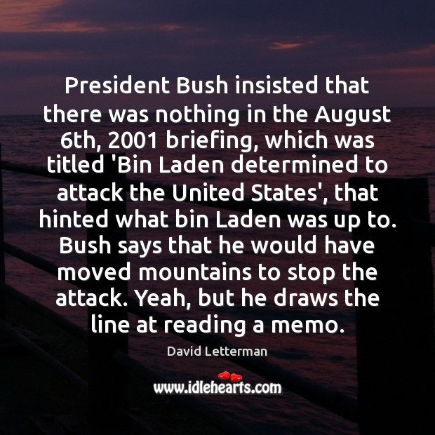 Image, President Bush insisted that there was nothing in the August 6th, 2001 briefing,