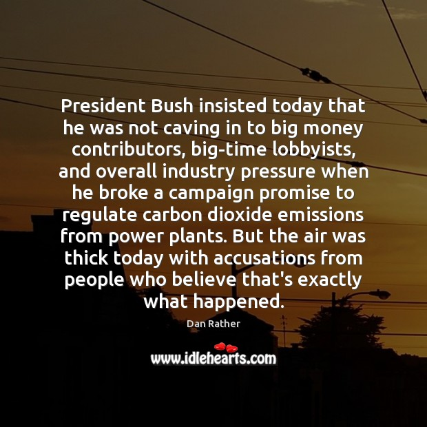 President Bush insisted today that he was not caving in to big Promise Quotes Image