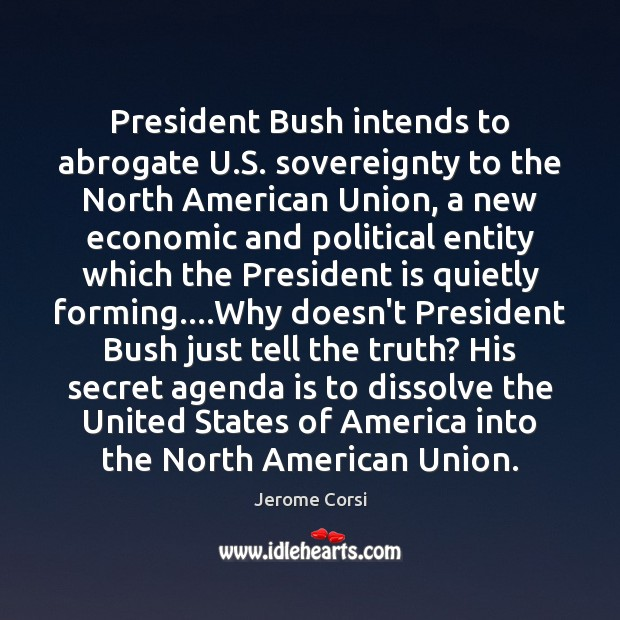 President Bush intends to abrogate U.S. sovereignty to the North American Image