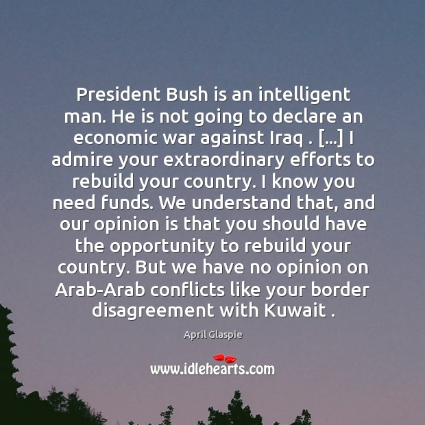 President Bush is an intelligent man. He is not going to declare Image