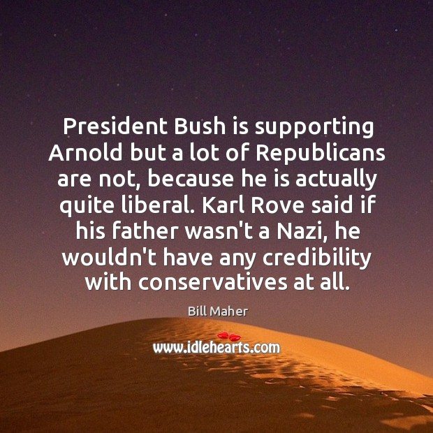 President Bush is supporting Arnold but a lot of Republicans are not, Image