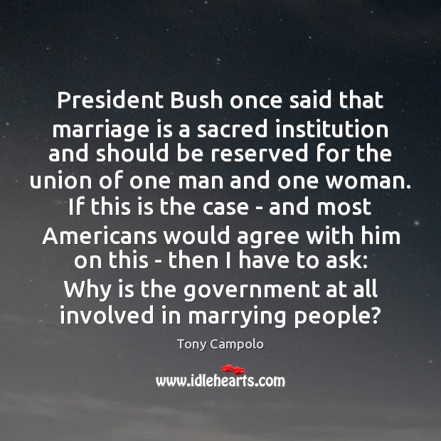 President Bush once said that marriage is a sacred institution and should Image