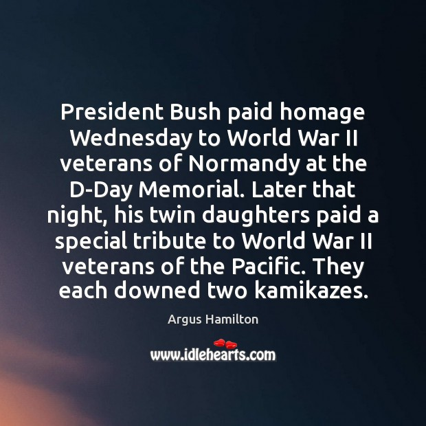 President Bush paid homage Wednesday to World War II veterans of Normandy Argus Hamilton Picture Quote