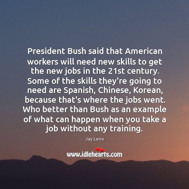 Image, President Bush said that American workers will need new skills to get