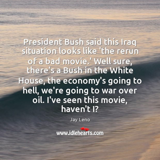 President Bush said this Iraq situation looks like 'the rerun of a Image