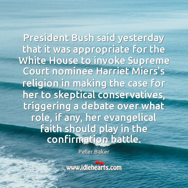President Bush said yesterday that it was appropriate for the White House Image