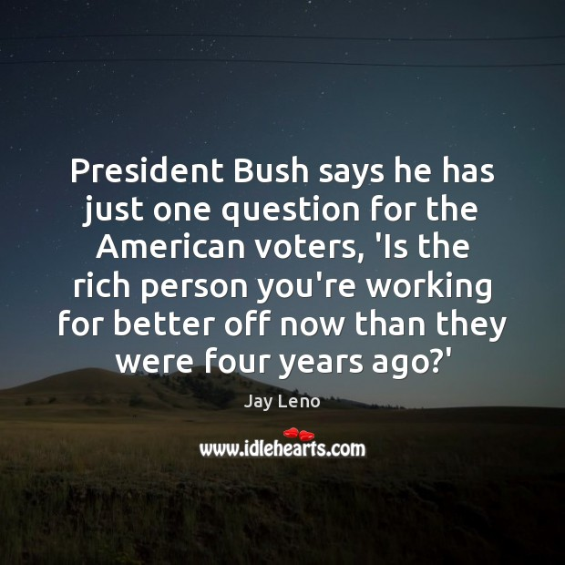 Image, President Bush says he has just one question for the American voters,