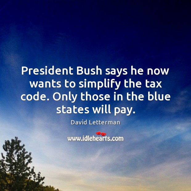 President Bush says he now wants to simplify the tax code. Only Image