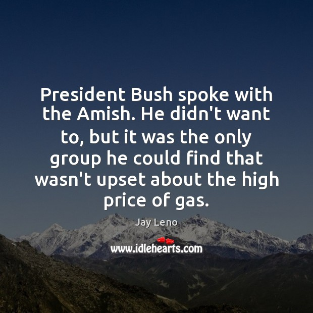 President Bush spoke with the Amish. He didn't want to, but it Image
