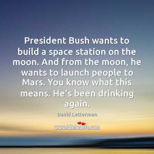 President Bush wants to build a space station on the moon. And Image
