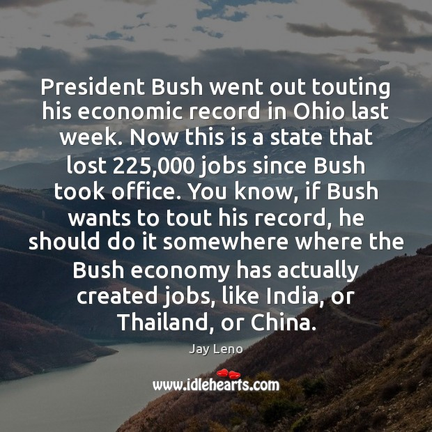 Image, President Bush went out touting his economic record in Ohio last week.