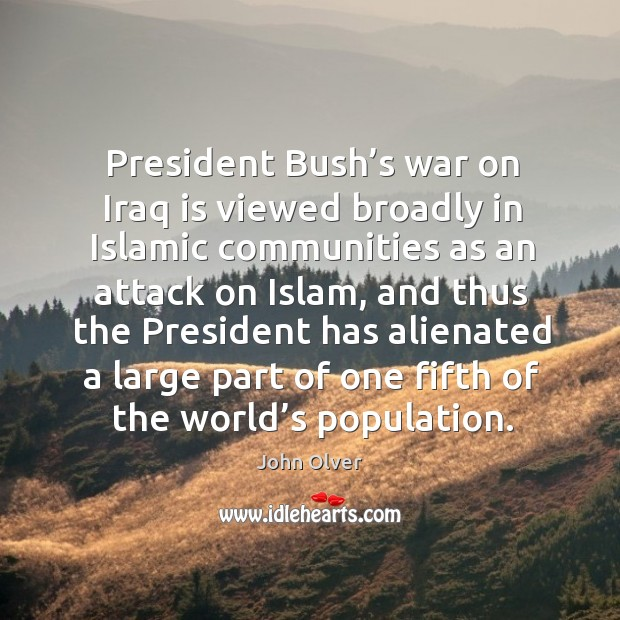 President bush's war on iraq is viewed broadly in islamic communities as an attack on islam Image