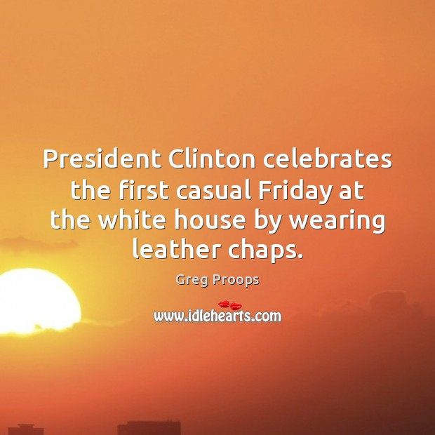 President Clinton celebrates the first casual Friday at the white house by Image