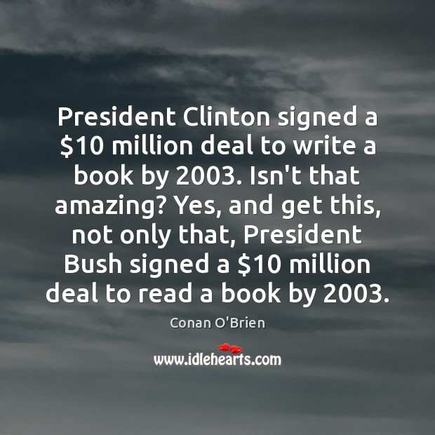 Image, President Clinton signed a $10 million deal to write a book by 2003. Isn't