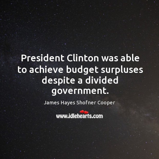Image, President clinton was able to achieve budget surpluses despite a divided government.