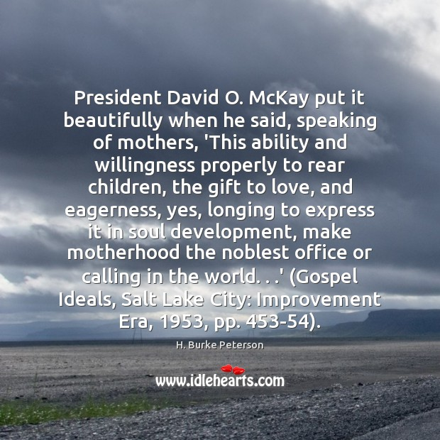 President David O. McKay put it beautifully when he said, speaking of Image
