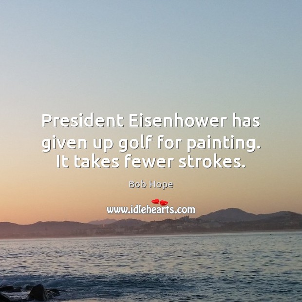President Eisenhower has given up golf for painting. It takes fewer strokes. Image