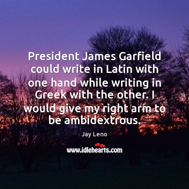 Image, President James Garfield could write in Latin with one hand while writing