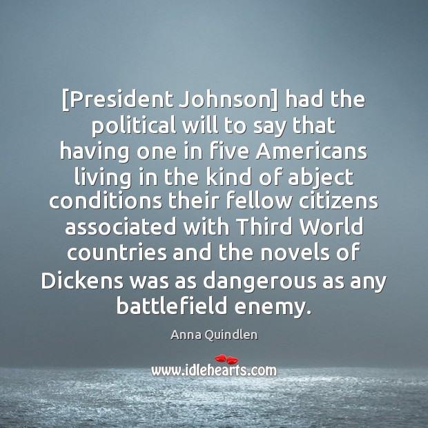 Image, [President Johnson] had the political will to say that having one in