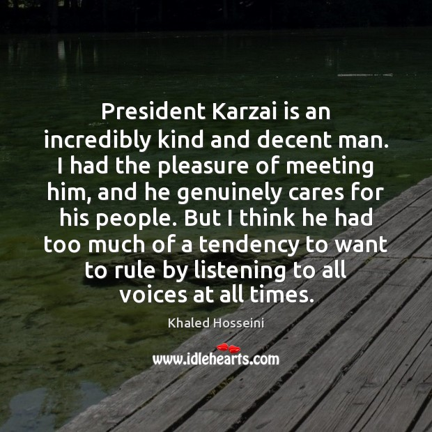 President Karzai is an incredibly kind and decent man. I had the Image