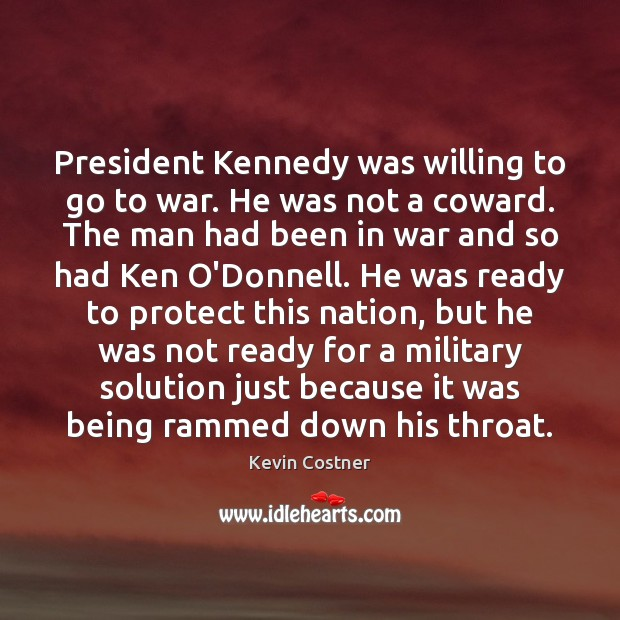 President Kennedy was willing to go to war. He was not a Kevin Costner Picture Quote