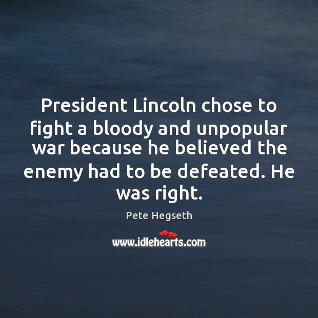 President Lincoln chose to fight a bloody and unpopular war because he Image