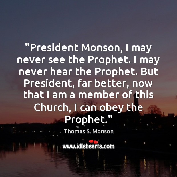 """""""President Monson, I may never see the Prophet. I may never hear Image"""