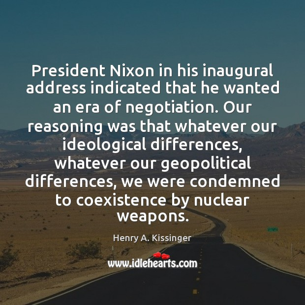 President Nixon in his inaugural address indicated that he wanted an era Coexistence Quotes Image