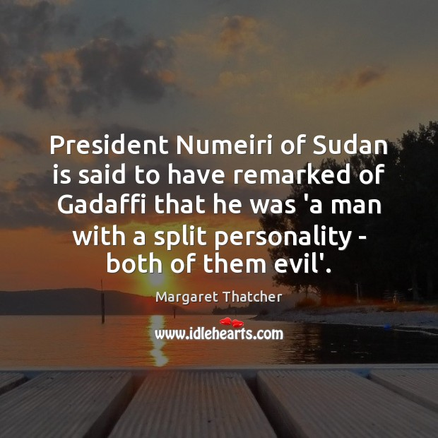 President Numeiri of Sudan is said to have remarked of Gadaffi that Margaret Thatcher Picture Quote