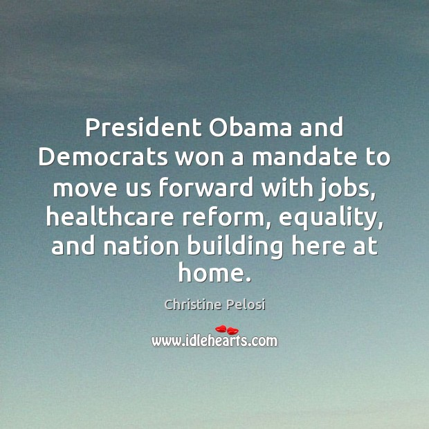 President Obama and Democrats won a mandate to move us forward with Christine Pelosi Picture Quote