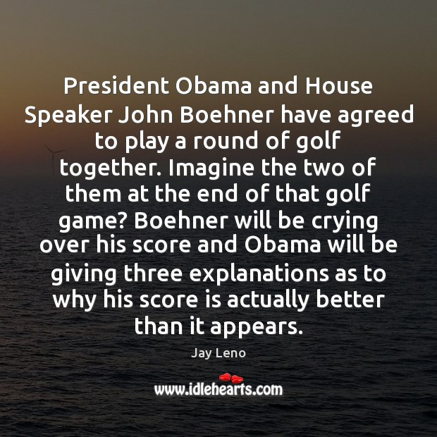 Image, President Obama and House Speaker John Boehner have agreed to play a