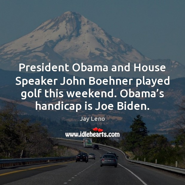 Image, President Obama and House Speaker John Boehner played golf this weekend. Obama'