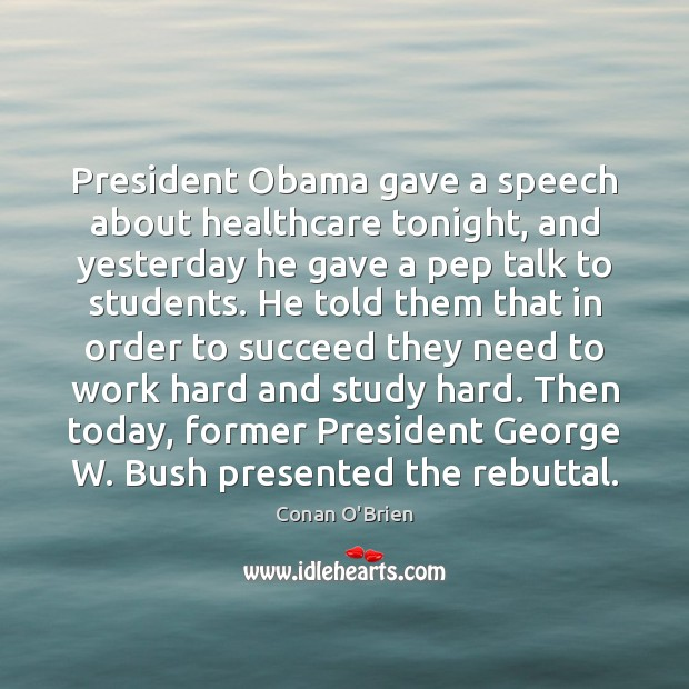 President Obama gave a speech about healthcare tonight, and yesterday he gave Conan O'Brien Picture Quote