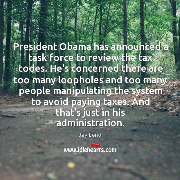 Image, President Obama has announced a task force to review the tax codes.