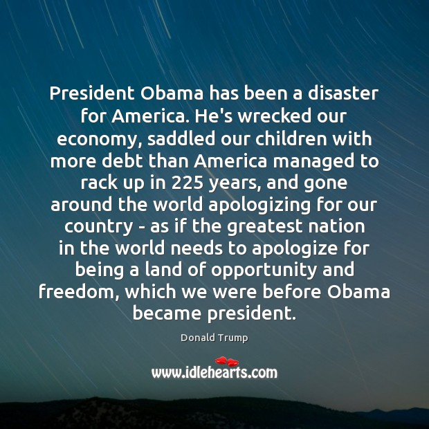 President Obama has been a disaster for America. He's wrecked our economy, Image