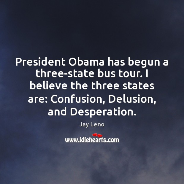 President Obama has begun a three-state bus tour. I believe the three Jay Leno Picture Quote
