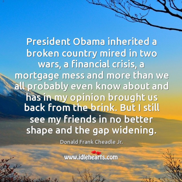 President obama inherited a broken country mired in two wars, a financial crisis Image