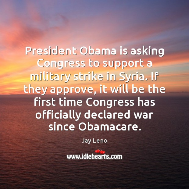 Image, President Obama is asking Congress to support a military strike in Syria.