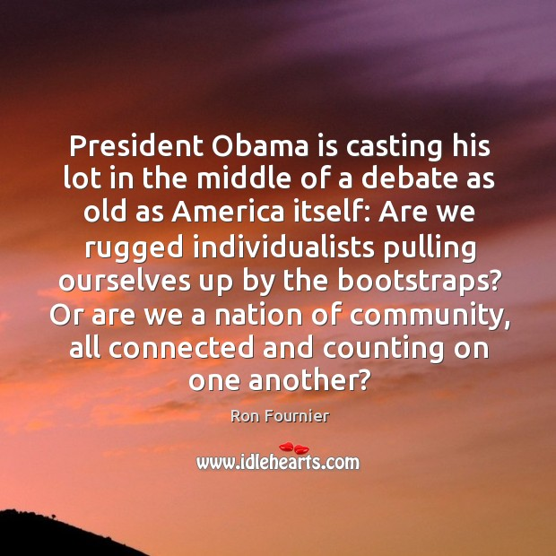 President Obama is casting his lot in the middle of a debate Ron Fournier Picture Quote